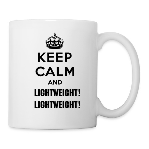 Keep Calm and Lightweight! Lightweight! - Coffee/Tea Mug