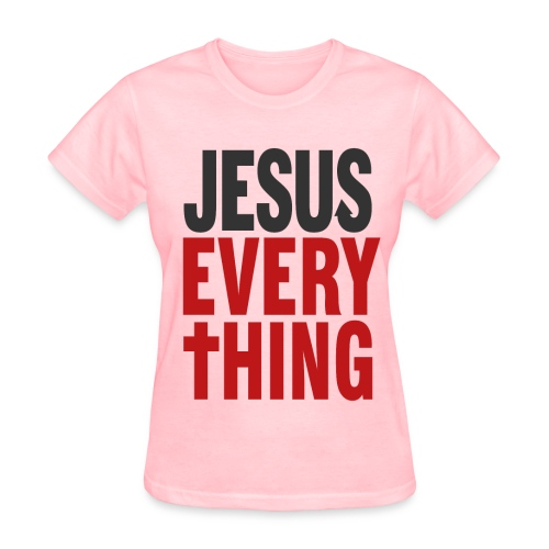 Jesus Over Everything! - Women's T-Shirt
