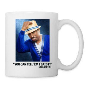 Eddie Griffin YOU CAN TELL EM I SAID IT Coffee Cup - Coffee/Tea Mug
