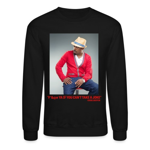 Eddie Griffin F*&@#  YA IF YOU CAN'T TAKE A JOKE Sweatshirt - Crewneck Sweatshirt