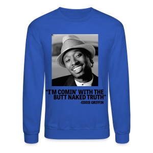 Eddie Griffin I'M COMING W THE BUTT NAKED TRUTH Sweatshirt - Crewneck Sweatshirt