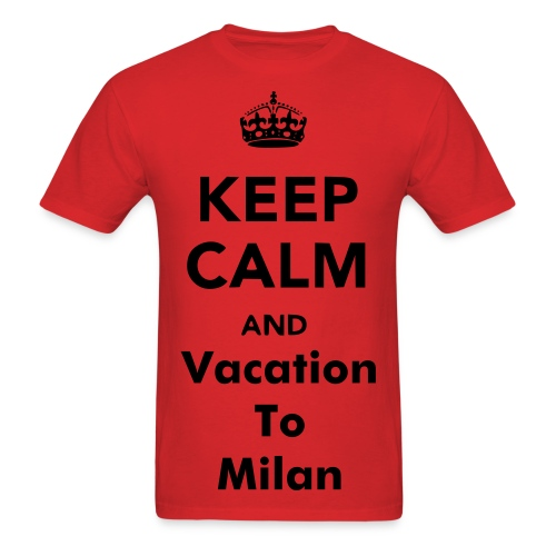 Keep Calm & Vacation To Milan - Men's T-Shirt