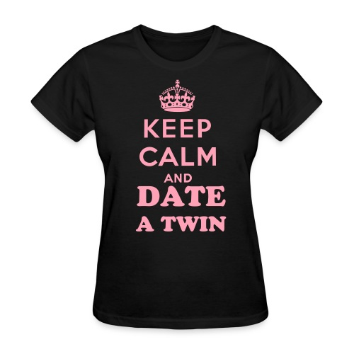 Keep Calm and Date a Twin - Women's T-Shirt