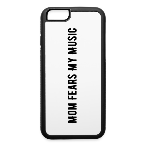 Mom Fears My I-Phone 6/6s Case - iPhone 6/6s Rubber Case