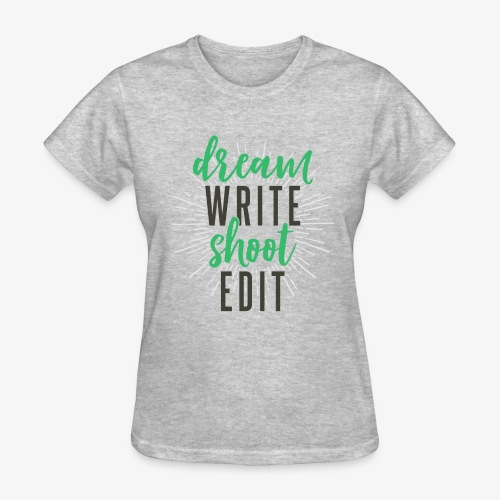 Dream. Write. Shoot. Edit. - Women's T-Shirt