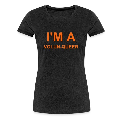 I'M A VOLUN-QUEER - Women's Cut - Women's Premium T-Shirt