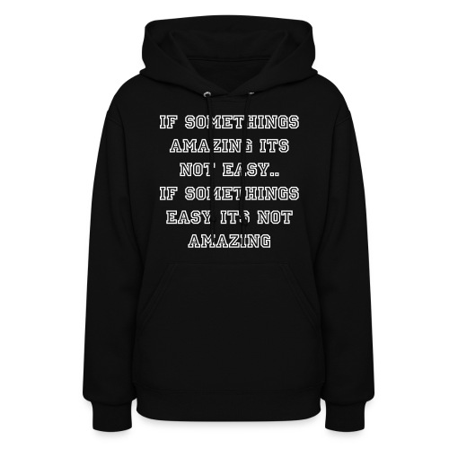 IF SOMETHINGS AMAZING ITS NOT EASY.. IF SOMETHINGS EASY ITS NOT AMAZING - Women's Hoodie