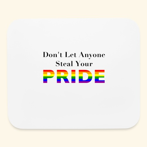 Don't Let Anyone Steal Your Pride Mouse Pad - Mouse pad Horizontal