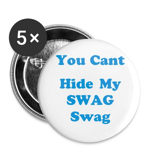 You Can't Hide My Swag - Large Buttons