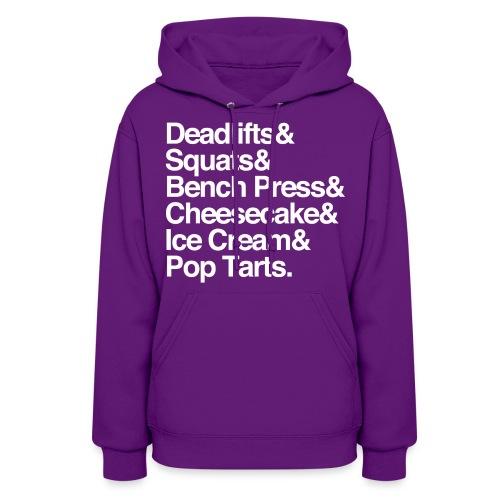 Women's Hoodie - Deadlifts & Squats & Bench Press & Cheesecake & Ice Cream & Pop Tarts - Women's Hoodie