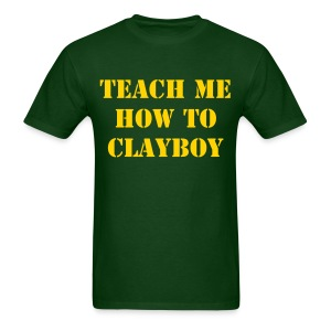 Teach Me How To Clayboy - Men's T-Shirt