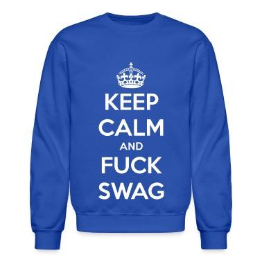 Keep Calm And Fuck Swag Crewneck