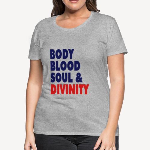 BODY BLOOD SOUL & DIVINITY - Women's Premium T-Shirt