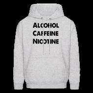 Hoodies ~ Men's Hoodie ~ Alcohol, Caffeine, Nicotine