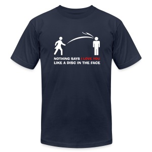 Nothing Says I Love You Like a Disc in the Face - Frisbee Golf Disc Golf Ultimate Frisbee Shirt - Men's T-Shirt by American Apparel