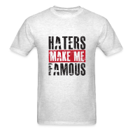 T-Shirts ~ Men's T-Shirt ~ Haters Make Me Famous