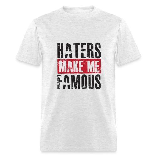 Haters Make Me Famous - Men's T-Shirt
