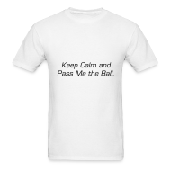 T-Shirts ~ Men's T-Shirt ~ Keep Calm and Pass Me the Ball