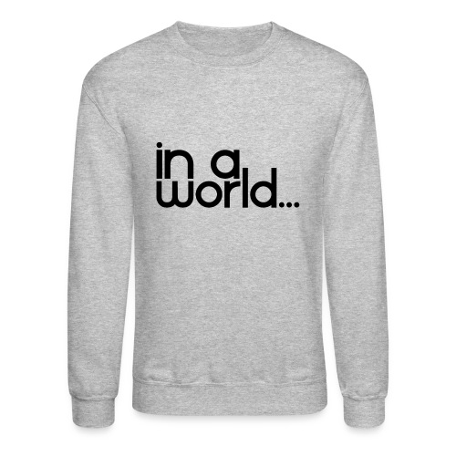 In A World... - Crewneck Sweatshirt