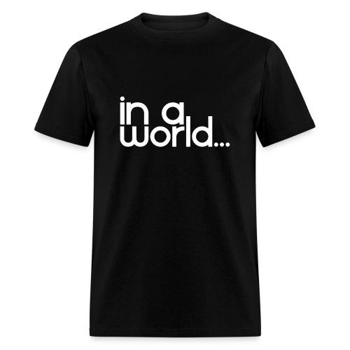In A World... - Men's T-Shirt