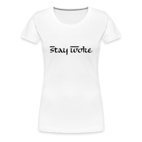 Stay Woke T-Shirt (SIMRAN) - Women's Premium T-Shirt