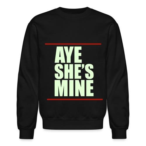 Aye She's Mine Crewneck - Crewneck Sweatshirt