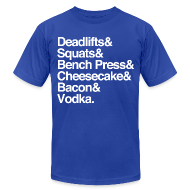 T-Shirts ~ Men's T-Shirt by American Apparel ~ Men's - Deadlifts & Squats & Bench Press & Cheesecake & Bacon & Vodka