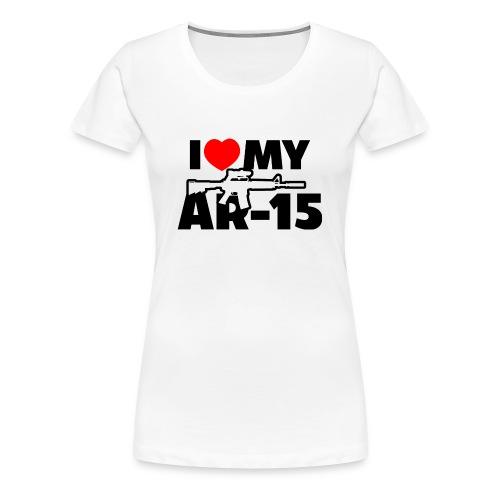 I LOVE MY AR-15 - Women's Premium T-Shirt