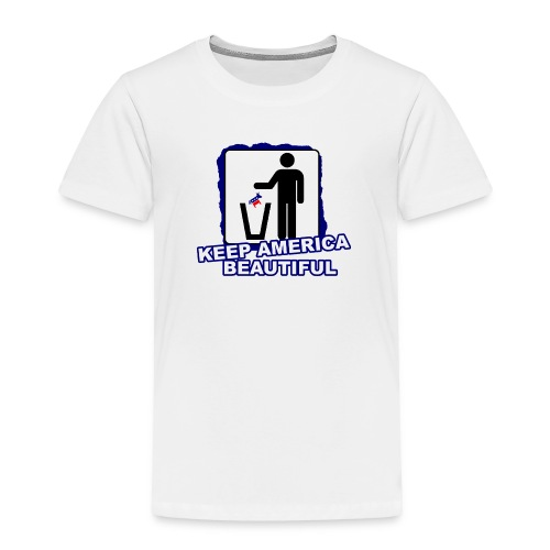 KEEP AMERICA BEAUTIFUL - Toddler Premium T-Shirt
