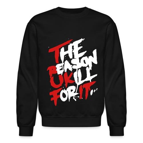 The Reason U Kill For It, TrukFit - Crewneck Sweatshirt