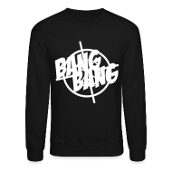 Long Sleeve Shirts ~ Crewneck Sweatshirt ~ Bang Bang Sweatshirt
