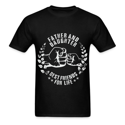 Father and Daughter, Best Friends For Life - Men's T-Shirt