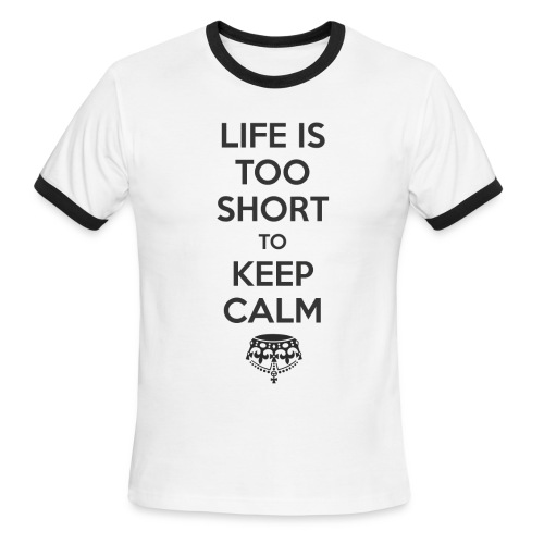 Life is Too Short to Keep Calm - Men's Ringer T-Shirt