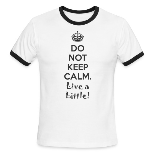 Do Not Keep Calm. Live a Little! - Men's Ringer T-Shirt
