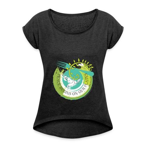 Peace Begins On Our Plates Women's T-Shirt - Women's Roll Cuff T-Shirt
