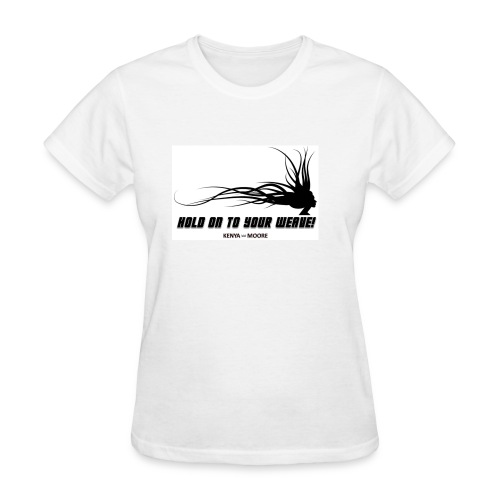 HOLD ON TO YOUR WEAVE - Women's T-Shirt