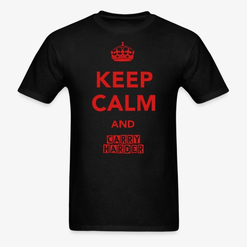 Keep Calm And Carry Harder - Men's Tee - Men's T-Shirt