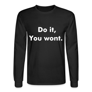 Do it! You wont- Tee - Men's Long Sleeve T-Shirt