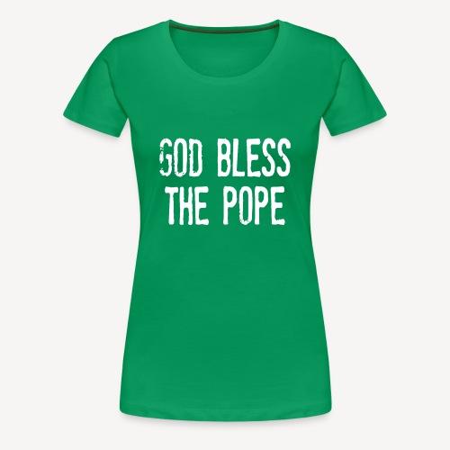 GOD BLESS THE POPE - Women's Premium T-Shirt