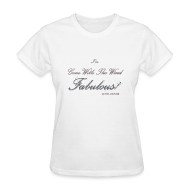 T-Shirts ~ Women's T-Shirt ~ FABULOUS WHITE