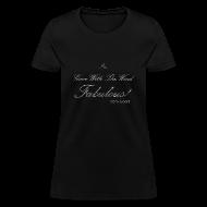 T-Shirts ~ Women's T-Shirt ~ FABULOUS BLACK