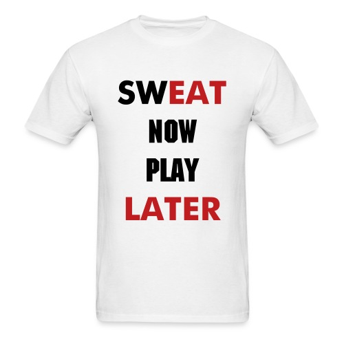 Sweat Now Play Later Classic T-Shirt - Men's T-Shirt