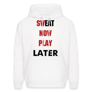 Sweat Now Play Later Sweat Shirt - Men's Hoodie