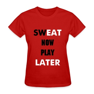 Sweat Now Play Later Classic T-Shirt - Women's T-Shirt