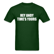T-Shirts ~ Men's T-Shirt ~ Hey Andy Time's Yours Shirt