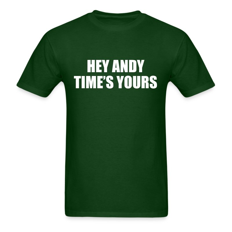Hey Andy Time's Yours Shirt - Men's T-Shirt