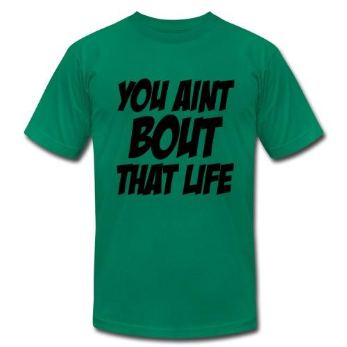 You Aint Bout That Life - Men's Fine Jersey T-Shirt