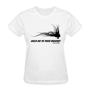 HOLD ON TO YOUR WEAVES - Women's T-Shirt