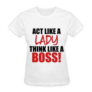 Act Like A Lady Think Like A Boss - Women's T-Shirt