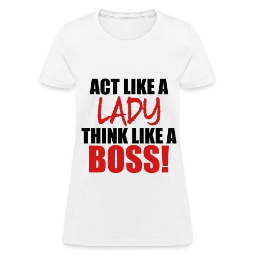 Act Like A Lady Think Like A Boss - Women's T-Shirt